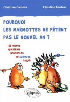 Pourquoi les marmottes ne fêtent pas le nouvel an ? et autres questions amusantes de sciences à Noël / Christian Camara, Claudine Gaston - BU Sciences : 001.92 CAM http://nantilus.univ-nantes.fr/vufind/Record/PPN139585443
