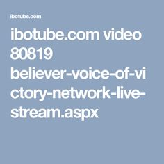 ibotube.com video 80819 believer-voice-of-victory-network-live-stream.aspx