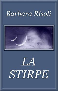 LA STIRPE di Barbara Risoli, http://www.amazon.it/dp/B00RPH7KFO/ref=cm_sw_r_pi_dp_-X.Kvb1ZS2P6H