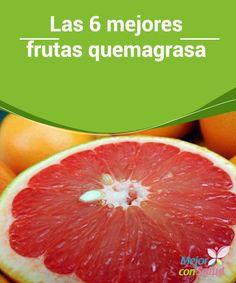 Las 6 mejores frutas quemagrasa  Muchos sostienen que las frutas no ayudan a reducir peso o quemar grasas. Como son muy energéticas y contienen azúcares naturales, es fácil confundirse. Pero tú no debes creerlo.