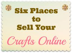 Are you looking to sell the crafts you make online? Here is a list of six good, reputable places where you can get started TODAY. Just list your items and hopefully start seeing profits!