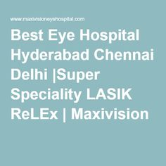 Best Eye Hospital Hyderabad Chennai Delhi |Super Speciality LASIK ReLEx | Maxivision