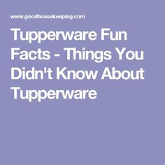 Tupperware Fun Facts - Things You Didn't Know About Tupperware                                                                                                                                                                                 More