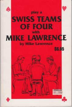 Mike Lawrence - Play a Swiss Teams of Four with Mike Lawrence    Max Hardy Las Vegas 1990. Reprint. ISBN 093946019X  Sixth printing, June 1990. A very good paperback book, free of markings