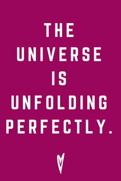 The univers is unfolding perfectly...