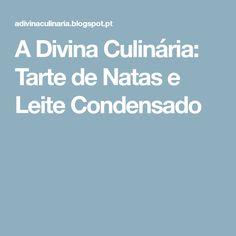 A Divina Culinária: Tarte de Natas e Leite Condensado