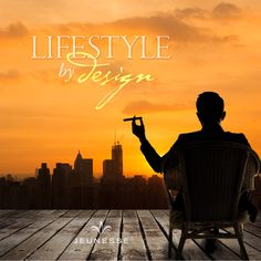 Lifestyle by design. -Unknown
