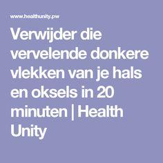 Verwijder die vervelende donkere vlekken van je hals en oksels in 20 minuten | Health Unity
