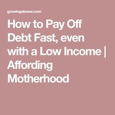 How to Pay Off Debt Fast, even with a Low Income | Affording Motherhood
