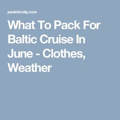 What To Pack For Baltic Cruise In June  - Clothes, Weather