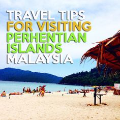 TRAVEL TIPS FOR VISITING PERHENTIAN ISLANDS MALAYSIA