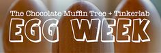 Egg Week at Tinkerlab and The Chocolate Muffin Tree: science experiments, art, fun activities - eggcellent!