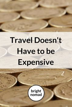 Travel Doesn't Have to be Expensive - Bright Nomad http://brightnomad.net/budget-travel-tips/ - #travel #budget #money #tips