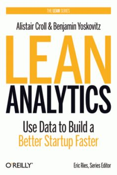 Lean Analytics: Use Data to Build a Better Startup Faster (Lean Series) eBook: Alistair Croll, Benjamin Yoskovitz: Kindle Store Reading Online, Books Online, It Pdf, Web Analytics, O Reilly, Lectures, Data Science, Science Books, Reading Lists