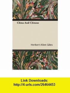 China And Chinese (9781446085011) Herbert Allen Giles , ISBN-10: 1446085015  , ISBN-13: 978-1446085011 ,  , tutorials , pdf , ebook , torrent , downloads , rapidshare , filesonic , hotfile , megaupload , fileserve