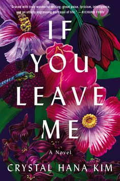 If you leave me : a novel by Crystal Hana Kim. (New York, NY : William Morrow, an imprint of HarperCollins Publishers, New Fiction Books, New Books, Good Books, Books To Read, Literary Fiction, The Road Not Taken, Forbidden Love, You Left Me, Books 2018