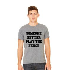 THE SOMEONE BETTER PLAY THE FENCE TEE