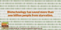 Biotechnology has saved more than one billion people from starvation.