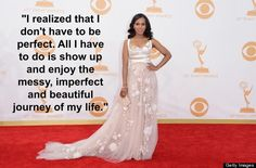 """""""I realized that I don't have to be perfect. All I have to do is show up and enjoy the messy, imperfect and beautiful journey of my life."""" Preach, Kerry."""