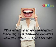 """""""The attitude is very important. Because, your behavior radiates how you feel."""" ~ Lou Ferrigno"""