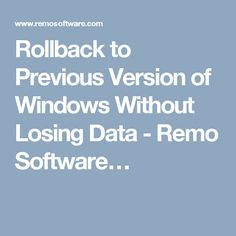 Rollback to Previous Version of Windows Without Losing Data - Remo Software…