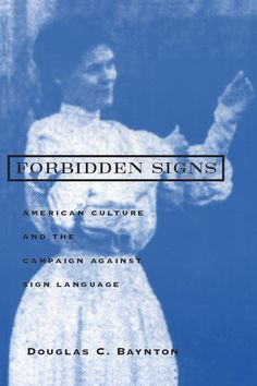 Forbidden Signs: American Culture and the Campaign against Sign Language [Douglas C. Forbidden Signs explores American culture from the mid-nineteenth century to 1920 through the lens of one striking episode: the campaign led by Alexander G Learn Sign Language, Language Study, Deaf Art, Deaf People, Asl Signs, Deaf Culture, American Sign Language, Special Education, So Little Time