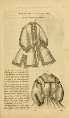 """Godey's lady's book 1863 Dec. """"Novelties for December. Fall or winter sacque. This style of wrap is very pretty for misses. It can be made of silk, or any kind of cloth. It is trimmed with a ruching of velvet, silk, or cloth, either of the same shade as the material or darker. the latter has the more stylish appearance."""""""