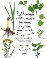 http://www.adlibris.com/se/product.aspx?isbn=9151849321 | Titel: Vanliga vilda växter till mat, krydda, hälso- och kroppsvård - Författare: Pelle Holmberg, Marie-Louise Eklöf - ISBN: 9151849321 - Pris: 90 kr