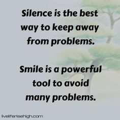 Silence is the best way to keep away from problems. Smile is a powerful tool to avoid many problems. Good Things, Smile, Tools, Quotes, Quotations, Qoutes, Appliance, Quote, A Quotes