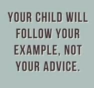 children will be affected by both. but, if your advice and example are inconsistent, they may be confused **