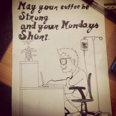 #Mondaymotivation doodle : May your coffee be strong and your Mondays short.