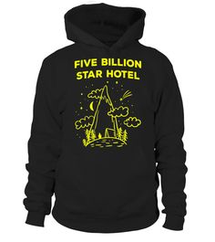 # Camping Five Billion Star Hotel .  ***Limit edition***100% Printed in the U.S.A - Ship Worldwide***HOW TO ORDER?1. Select style and color2. Click Buy it Now3. Select size and quantity4. Enter shipping and billing information5. Done! Simple as that!TIP: SHARE it with your friends, order together and save on shipping.