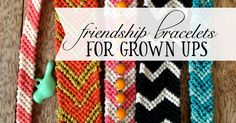 I have such fond memories of making friendship bracelets as a kid. After begging my mom to take me shopping for embroidery floss, and taking forever to pick out just the right colors, I'd spend hours knotting and knotting until my fingers were numb and raw. Part of the reason I loved it so much was the creative …