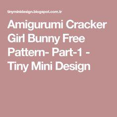 Amigurumi Cracker Girl Bunny Free Pattern- Part-1 - Tiny Mini Design