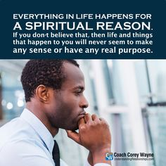 """#purpose #reason #faith #destiny #future #spirituality #life #plans #business #relationships #success #dreams #goals #coachcoreywayne Photo by iStock.com/g-stockstudio """"Everything in life happens for a spiritual reason. If you don't believe that, then life and things that happen to you will never seem to make any sense or have any real purpose."""" ~ Coach Corey Wayne"""