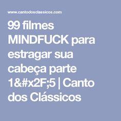 99 filmes MINDFUCK para estragar sua cabeça parte 1/5 | Canto dos Clássicos
