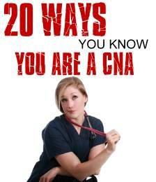 20 Ways You know You are a CNA. Read Here: http://medicalcareersite.com/2011/08/20-ways-you-know-you-are-a-cna.html