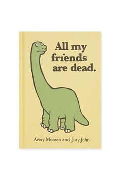 The kids' book for adults: http://www.urbanoutfitters.co.uk/all-my-friends-are-dead/invt/5620415771111/=#