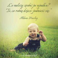 """""""Co należy zrobić po upadku? To, co robią dzieci: podnieść się."""" – Aldous Huxley Aldous Huxley, Wisdom, Motivation, Business, Quotes, Life, Quotations, Store, Business Illustration"""