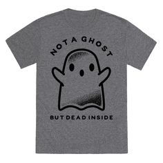 Our t-shirts are made from preshrunk cotton and a heathered tri-blend fabric. Original art on men's, women's and kid's tees. All shirts printed in the USA. Not A Ghost, But Dead Inside. Funny Shirts, Cool T Shirts, Tee Shirts, Halloween Outfits, Halloween Costumes, Halloween Clothes, Thing 1, Printed Shirts, Cool Stuff