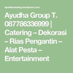 Ayudha Group T. 087786336999 | Catering – Dekorasi – Rias Pengantin – Alat Pesta – Entertainment