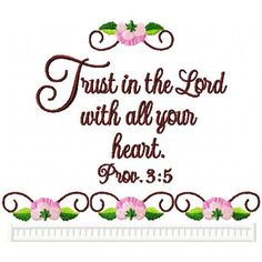 Proverbs 3:5...Trust in the Lord with all your heart.