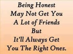 Being Honest May Not Get You A Lot Friends But It'Ill Always Get You The Right Ones. Good Life Quotes, Quotes To Live By, Love Quotes, Nice Inspirational Quotes, Motivational Quotes, Love Life, Life Is Good, All About Scorpio, Hugot Lines