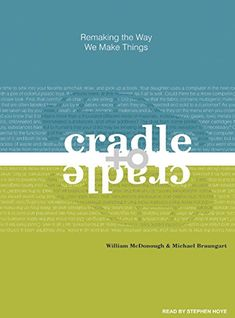 Cradle to Cradle: Remaking the Way We Make Things by Michael Braungart