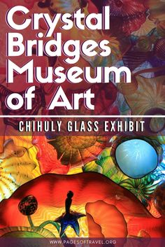 Crystal Bridges Museum in Bentonville, Arkansas features the works of world-renowned artists, such as Dale Chihuly and has many free hiking trails to enjoy.