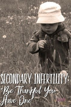 "Secondary Infertility: ""Be Thankful You Have One""-- Wanting another when you already have one doesn't make you wrong. It makes you human."
