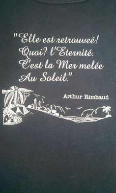 """i've found it, eternity. it's the sun mingled with the sea."" Rimbaud"