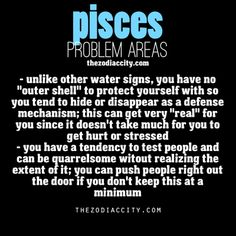 Zodiac Pisces problems. // This is very true.