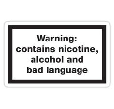 'Warning: contains, nicotine, alcohol and bad language' Sticker by LaundryFactory