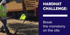Hard Hat Challenge: Break the Monotony on the Site
